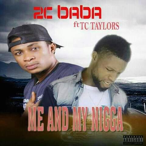2c Baba Feat TC Taylors -Me & My Nigga