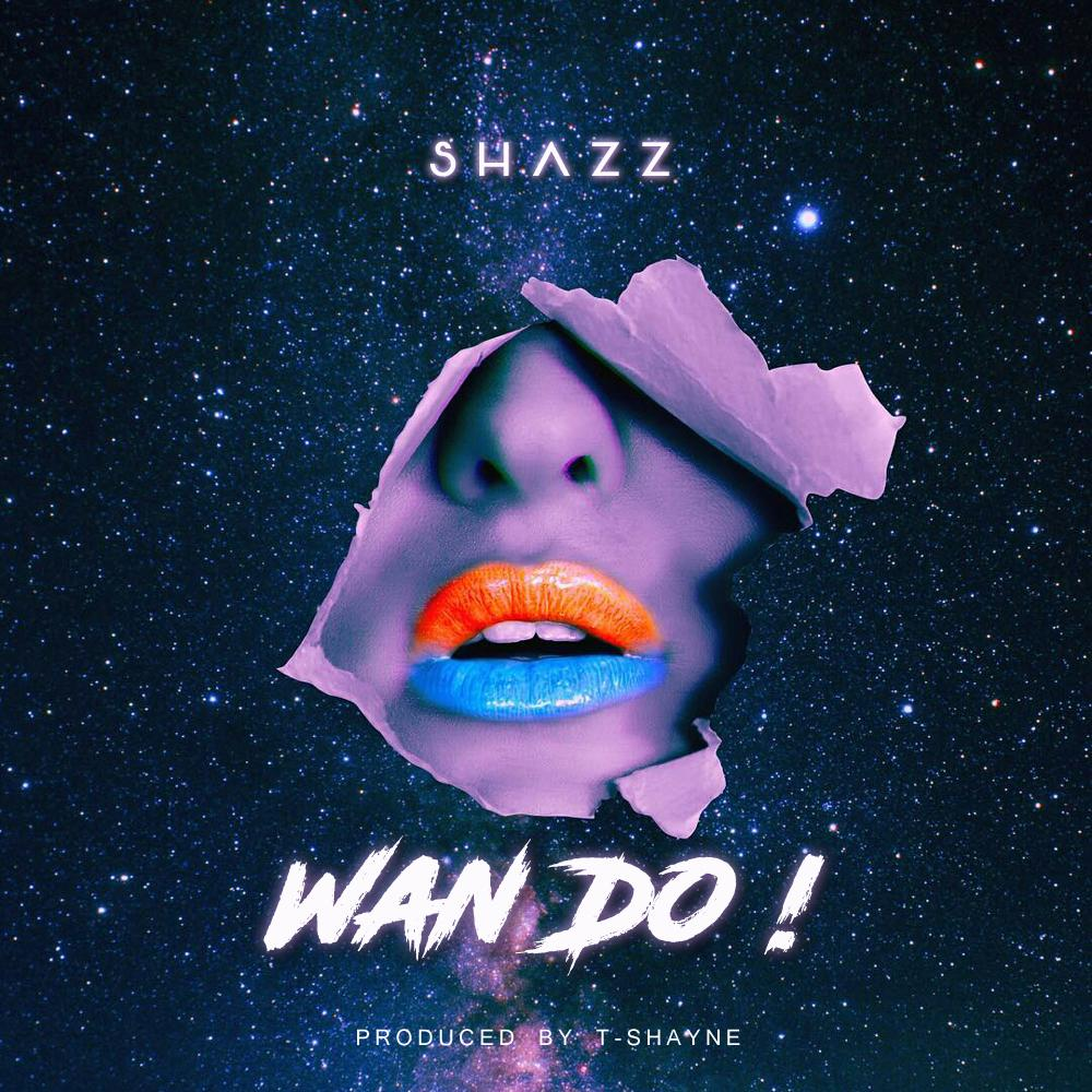 """Shazz Lights up The Dancehall Scenes with """"Wan Do"""""""