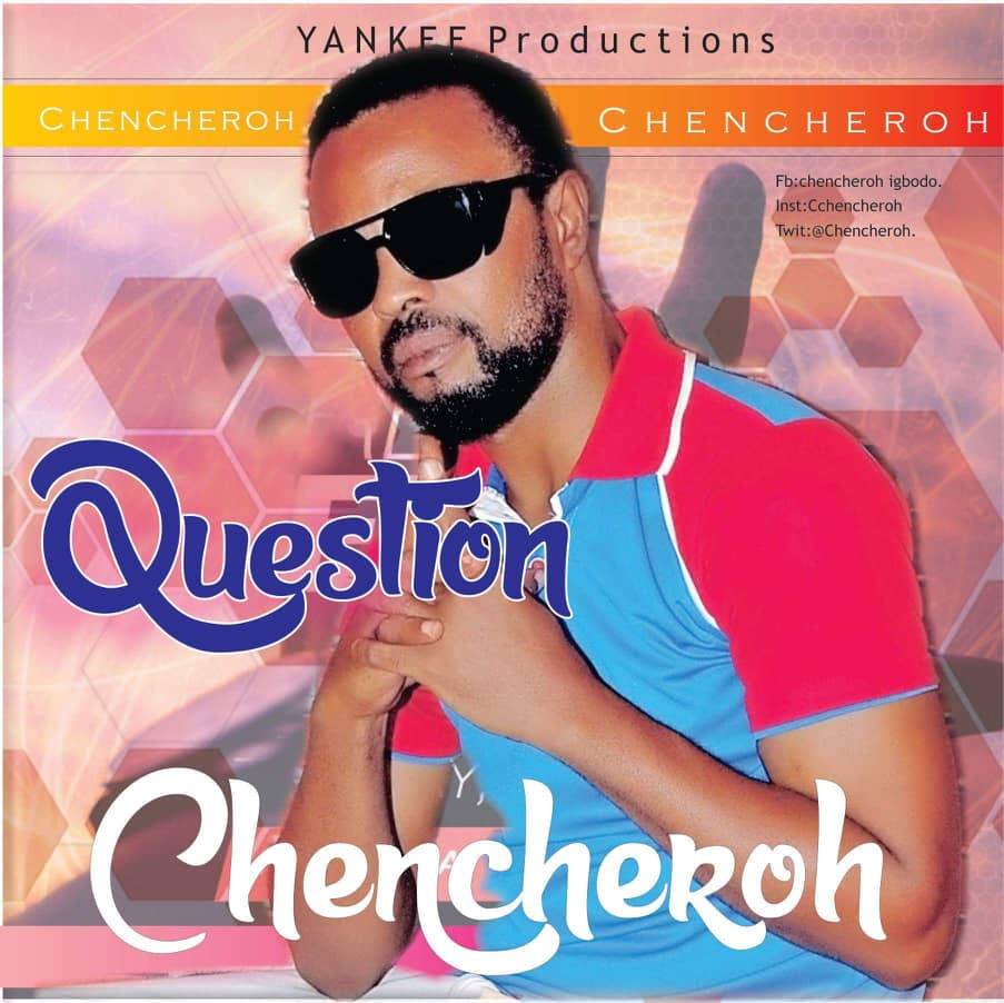 """Chencheroh Raises Some Salient Points in """"Question"""""""