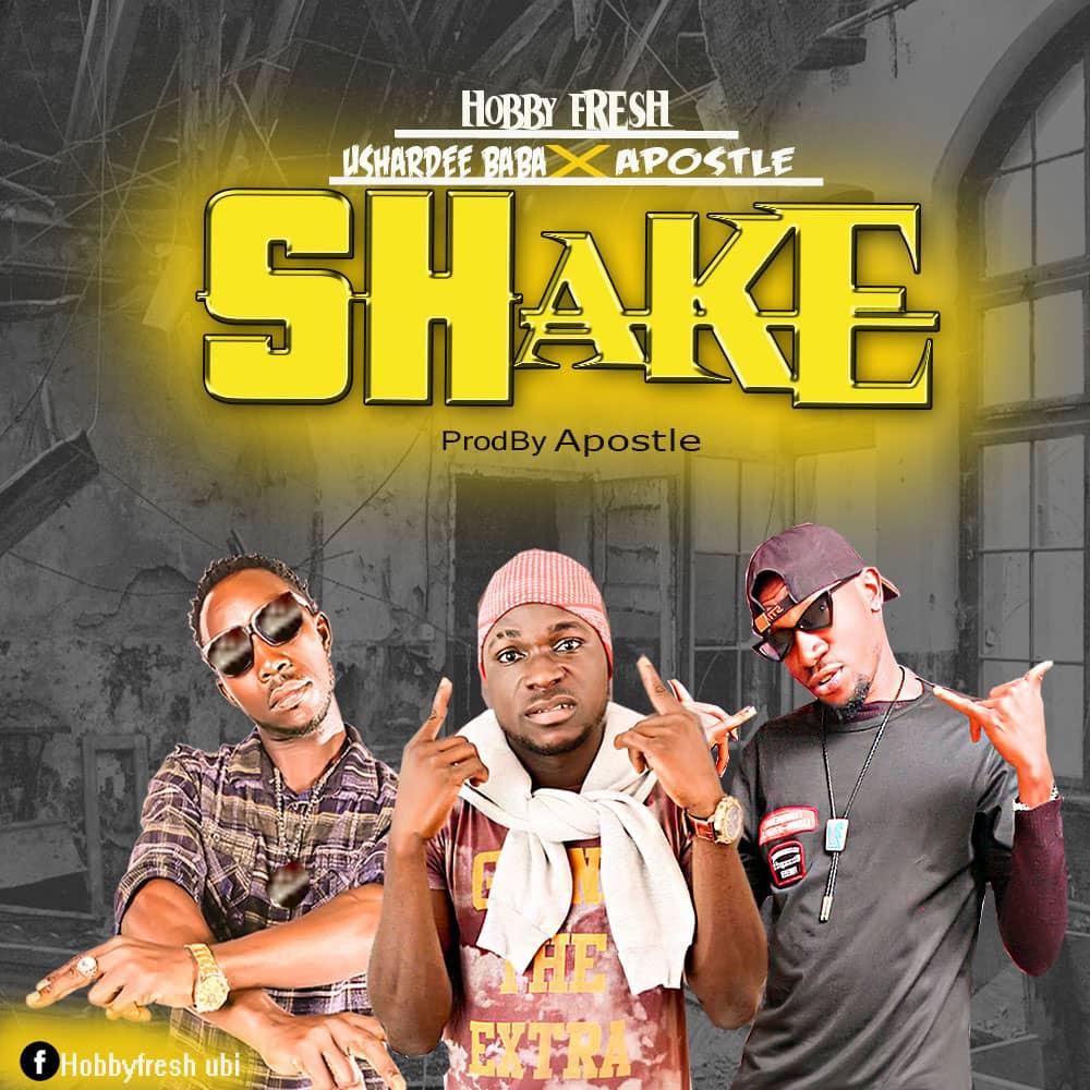 """Hobby Fresh drops Fresh & Banging Jam- """"Shake"""" feat Ushardee Baba X Apostle"""