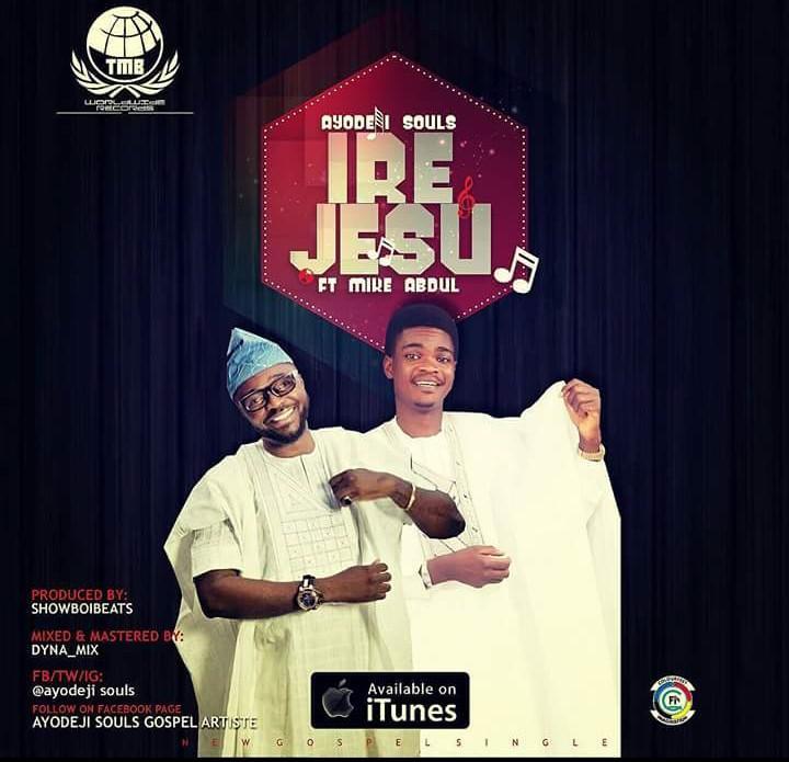 "Ayodeji Souls Exalts the Almighty in ""Ire Jesu"" feat Mike Abdul"