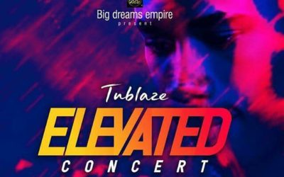 Tublaze Elevated Concert 2019…coming soon