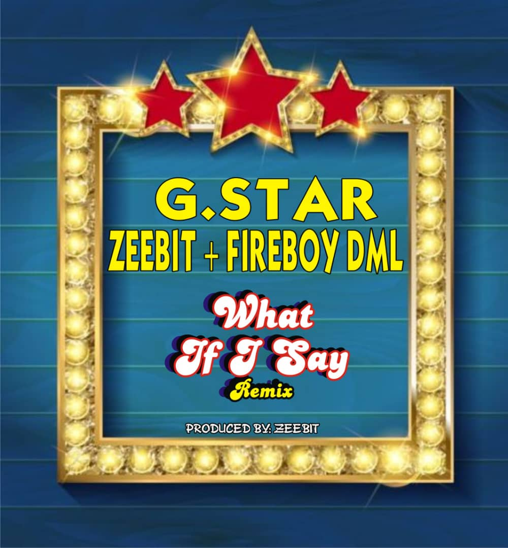 """Gstar and Zeebit link up for Fireboy's """"What if I say"""" remix"""