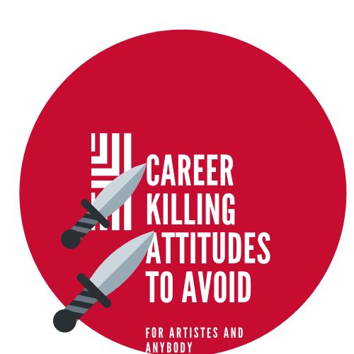 Career Killing Attitudes to Avoid as an Aspring Artist
