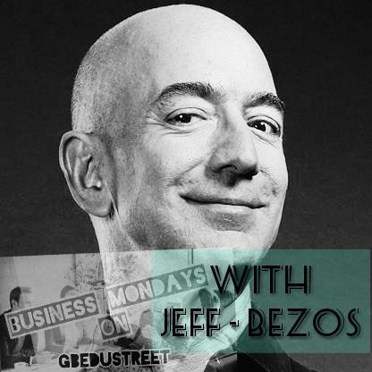 Jeff Bezos  (Business Mondays on Gbedustreet)