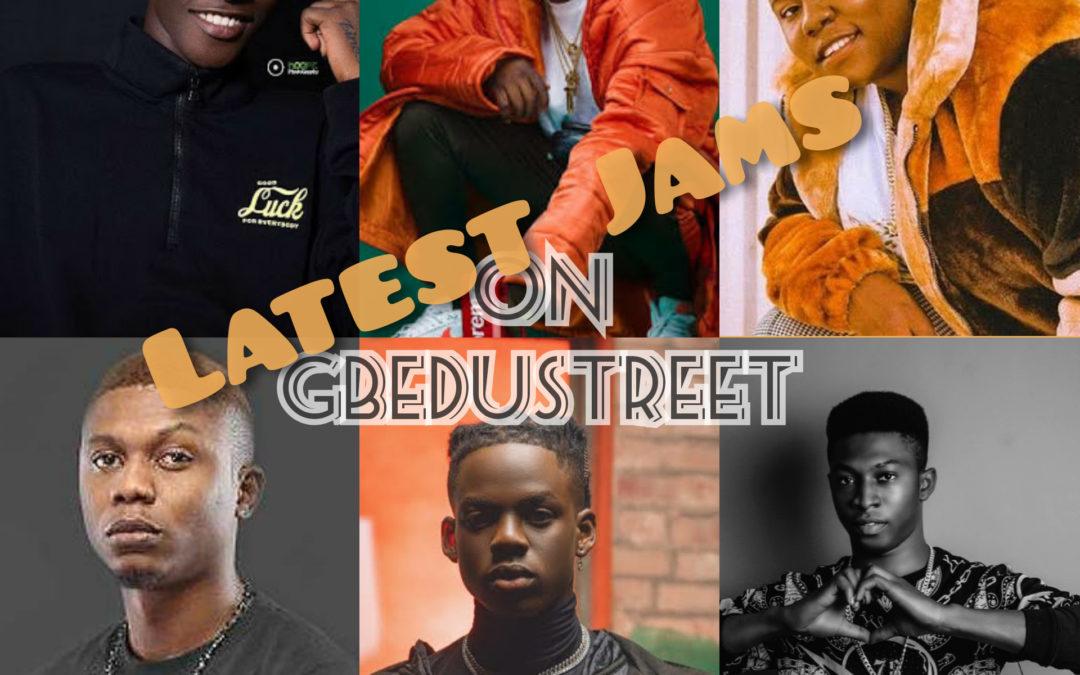 Latest jams on Gbedustreet (mid week playlist)
