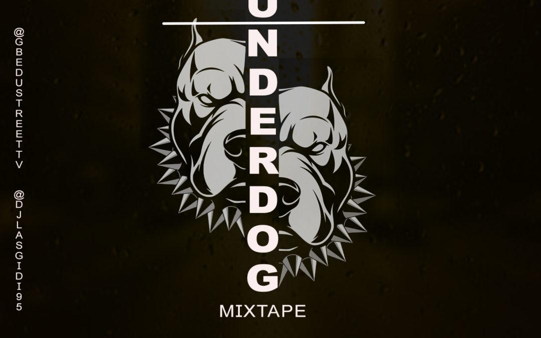 DJ Lasgidi X Gbedustreet in UNDERDOG Mixtape