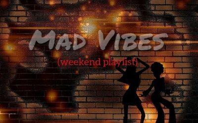 Mad vibes (weekend playlist)