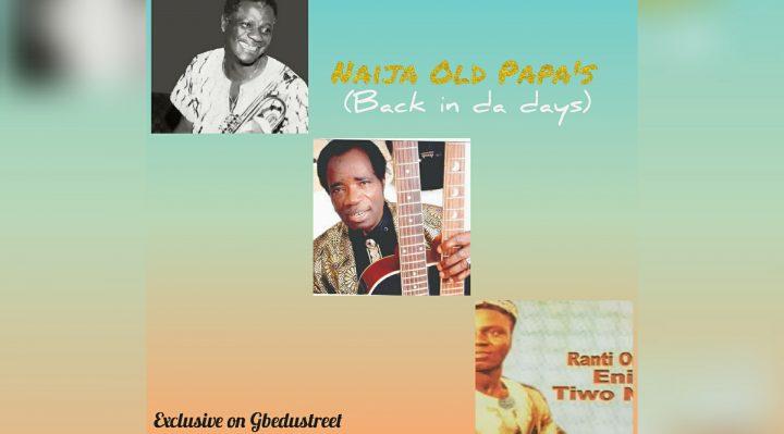 Naija Old Papa's (back in da days)