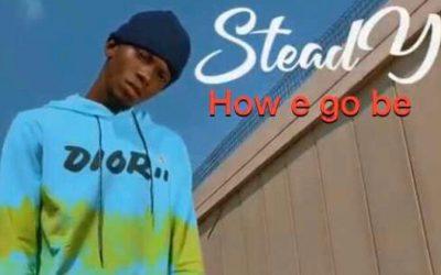 Steady – How e go be