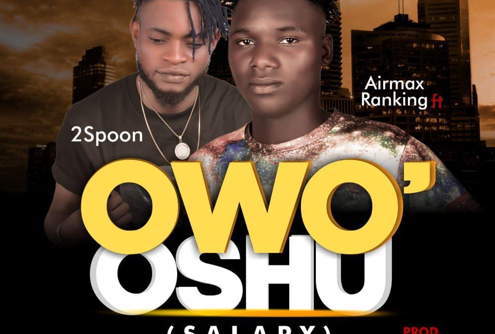 MUSIC: Airmax Ranking Ft Lil 2Spoon – Owo'Oshu