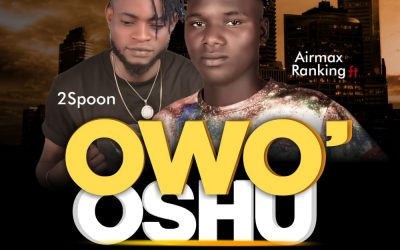 MUSIC: Airmax Ranking Ft Lil 2Spoon – Owo'Oshu