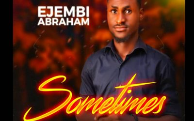 GOSPEL MUSIC: Ejembi Abraham – Sometimes (Prod. Joe Waxy)