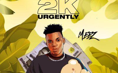 MUSIC: Meez – 2K Urgently (Prod. DProvibe) | @Emmanuelmeez