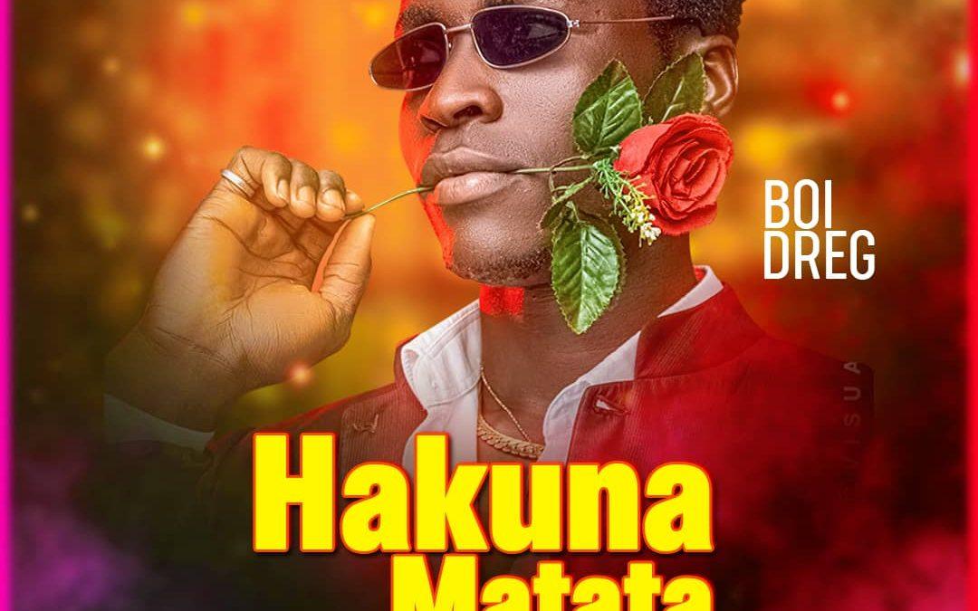 MUSIC: Boi Dreg – Hakuna Matata (Prod. Kelvin Drayz)