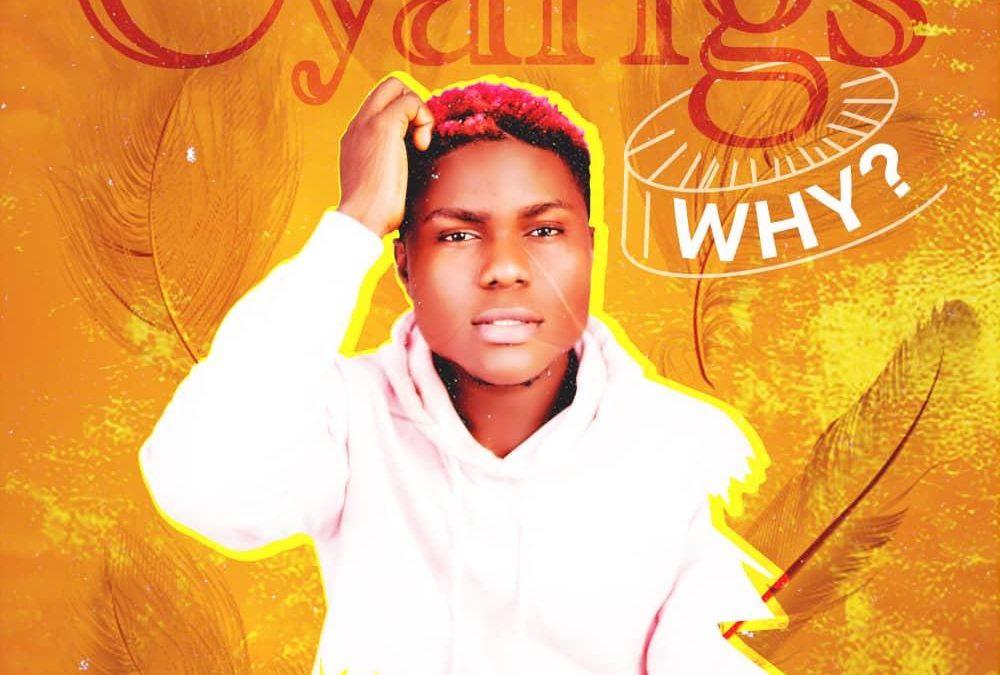 MUSIC: Cyangs – Why (Prod. Mr scols) | @Cyangspride