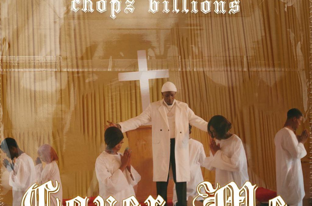 MUSIC: Chopz Billions – Cover Me (Prod. Kiiuz)