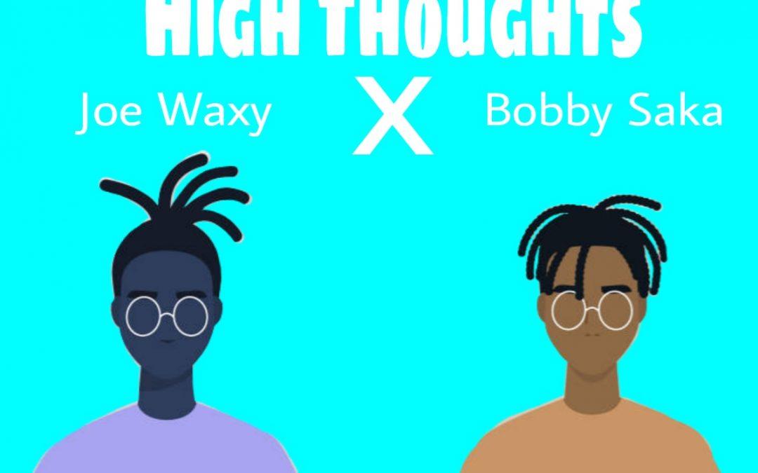 MUSIC: Joe Waxy X Bobby Saka – High Thoughts