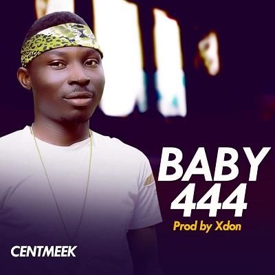 MUSIC: Centmeek – Baby 444 (Prod. Xdon)