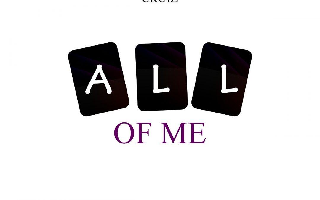 MUSIC: Cruiz – All Of Me