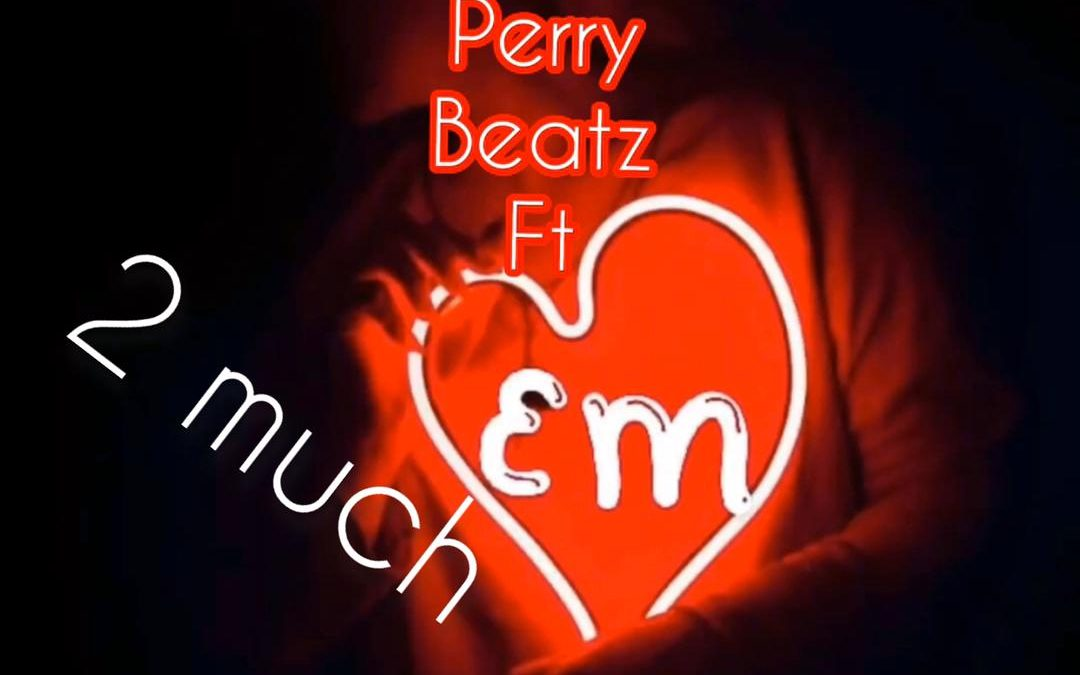 Perry Beatz in – 2 Much feat Emluv
