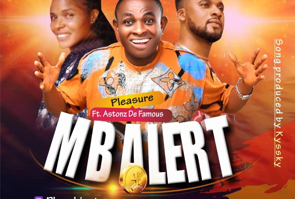 MUSIC: Pleasure Ft Astonz De Famous – Mb Alert