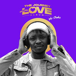 ALBUM: Mr Chuks – The Journey Called Love   @Officialmrchuks